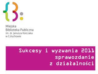 Sukcesy i wyzwania 2011 sprawozdanie  z dzia?alno?ci
