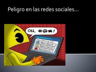 Peligro en las redes sociales...