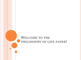 Welcome to the  philosophy of life paper!