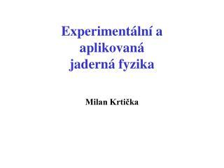 Experiment ální a  aplikovaná  jaderná fyzika