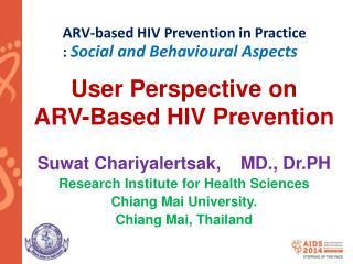 User Perspective on  ARV-Based HIV Prevention