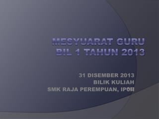 MESYUARAT  GURU   bil 1 tahun 2013