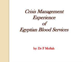 Crisis Management Experience of Egyptian Blood Services by: Dr F  Moftah