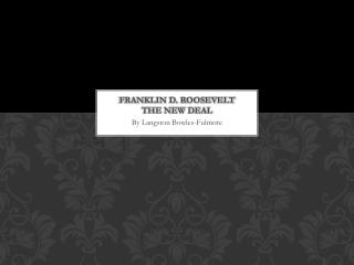 Franklin D. Roosevelt  The New Deal