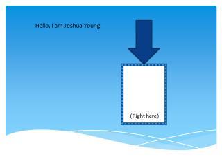 Hello, I am Joshua Young
