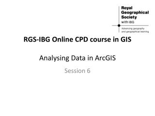 RGS-IBG Online CPD course in GIS Analysing Data in ArcGIS