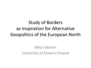 Study of  Borders  as Inspiration  for  Alternative Geopolitics of  the European North