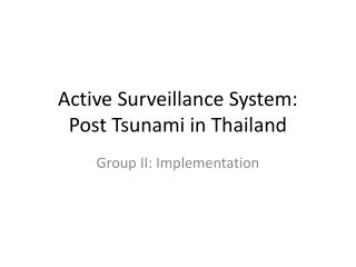 Active Surveillance System:      Post Tsunami in Thailand