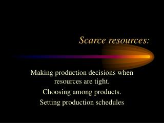 Scarce resources: