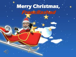 Merry Christmas,  From:Rashad