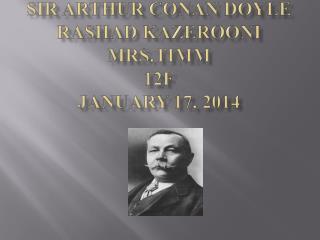 Sir Arthur Conan Doyle Rashad Kazerooni Mrs.Timm 12F January 17, 2014