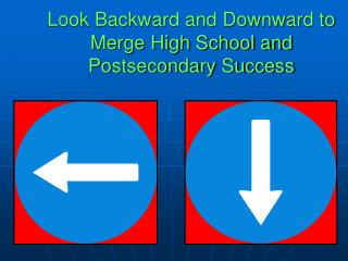 Look Backward and Downward to Merge High School and Postsecondary Success