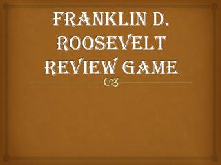 Franklin D. Roosevelt  Review Game