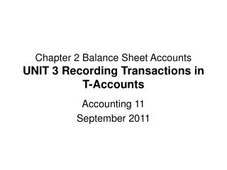 Chapter 2 Balance Sheet Accounts UNIT 3 Recording Transactions in   T-Accounts