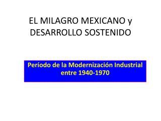 EL MILAGRO MEXICANO y DESARROLLO SOSTENIDO