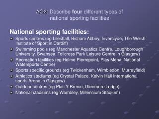 AO2:  Describe  four  different types of  national sporting facilities
