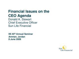 Financial Issues on the CEO Agenda Donald A. Stewart Chief Executive Officer Sun Life Financial