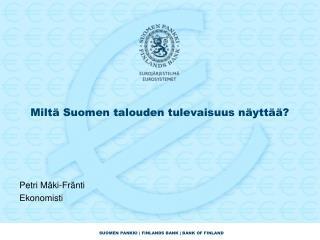 Milt� Suomen talouden tulevaisuus n�ytt��?
