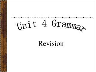 Unit 4 Grammar