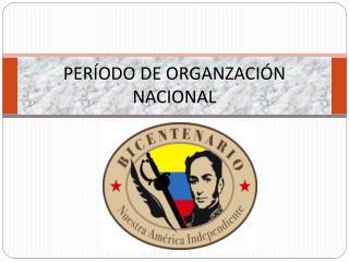 PERÍODO DE ORGANZACIÓN NACIONAL