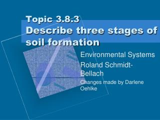 Topic 3.8.3  Describe three stages of soil formation