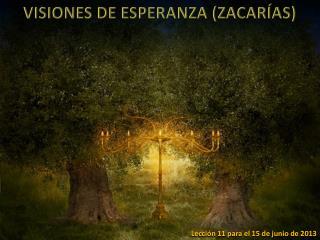 VISIONES DE ESPERANZA (ZACARÍAS)