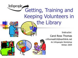 Getting, Training and Keeping Volunteers in the Library