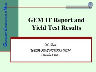 GEM IT Report and Yield Test Results