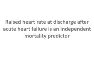 Raised heart rate at discharge after acute heart failure is  an independent mortality predictor