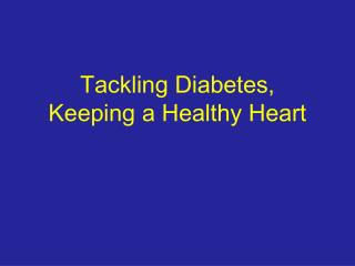Tackling Diabetes,  Keeping a Healthy Heart