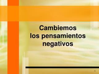 Cambiemos los pensamientos negativos