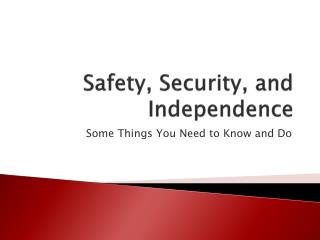 Safety, Security, and Independence