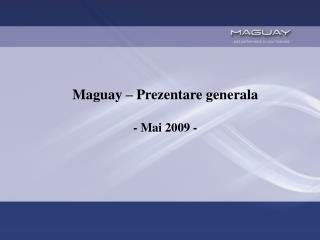 Maguay � Prezentare generala - Mai 2009 -