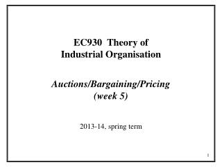 EC930  Theory of Industrial Organisation Auctions/Bargaining/Pricing (week 5)
