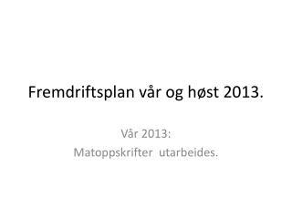 Fremdriftsplan vår og høst 2013.