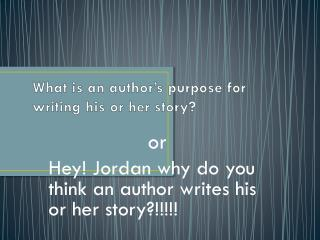 What is an author's purpose for writing his or her story?