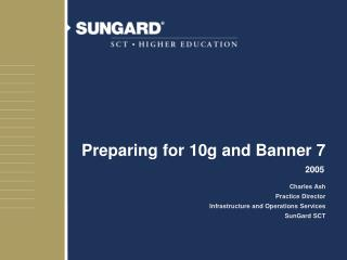Preparing for 10g and Banner 7