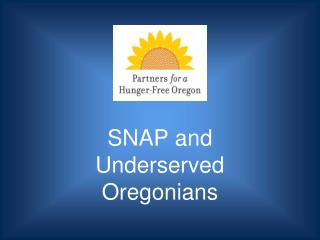SNAP and Underserved Oregonians