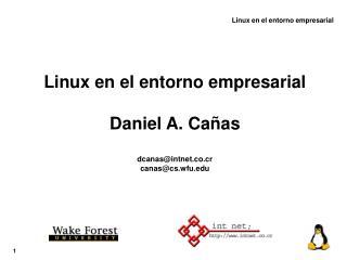 Linux en el entorno empresarial Daniel A. Cañas dcanas@intnet.co.cr canas@cs.wfu