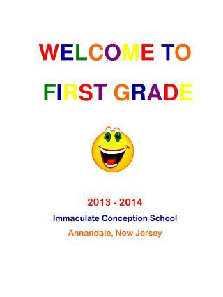 W E L C O M E T O F I R S T G R A D E 2013 - 2014 Immaculate Conception School