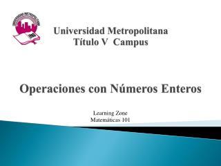 Universidad Metropolitana Título V  Campus Operaciones  con  Números Enteros