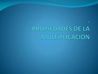 . PROPIEDADES DE LA MULTIPLICACION