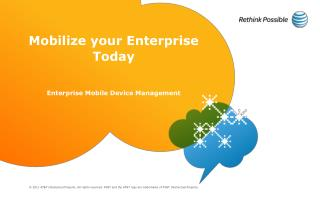 Mobilize your Enterprise Today Enterprise Mobile Device Management