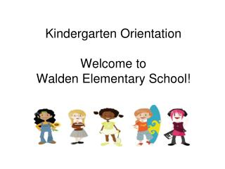 Kindergarten Orientation Welcome to  Walden Elementary School!