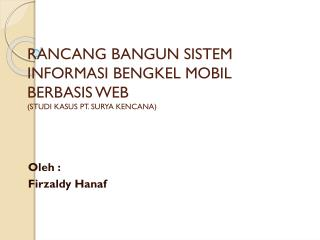RANCANG BANGUN  SISTEM INFORMASI BENGKEL MOBIL BERBASIS WEB (STUDI KASUS  PT. SURYA KENCANA )