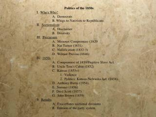 Politics of the 1850s I.   Who's Who? 	A.  Democrats