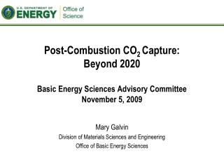 Mary Galvin Division of Materials Sciences and Engineering Office of Basic Energy Sciences