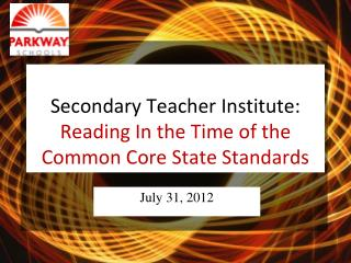 Secondary Teacher Institute:   Reading  In the Time of  the Common Core State Standards