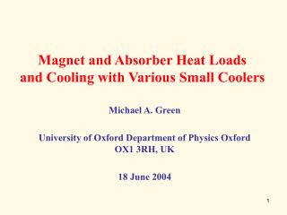 Magnet and Absorber Heat Loads and Cooling with Various Small Coolers