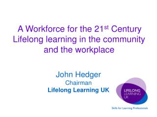 A Workforce for the 21 st  Century Lifelong learning in the community and the workplace